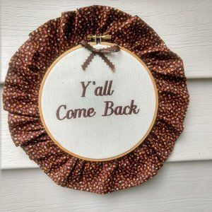 """ Come back Y'all"" Embroidery Hoop Cottagecore Bro"
